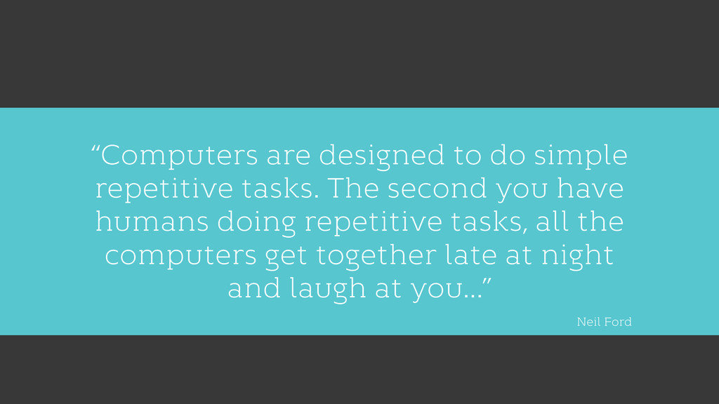 """""""Computers are designed to do simple repetitive..."""