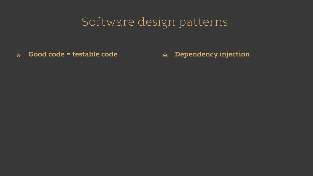 Software design patterns Good code = testable c...