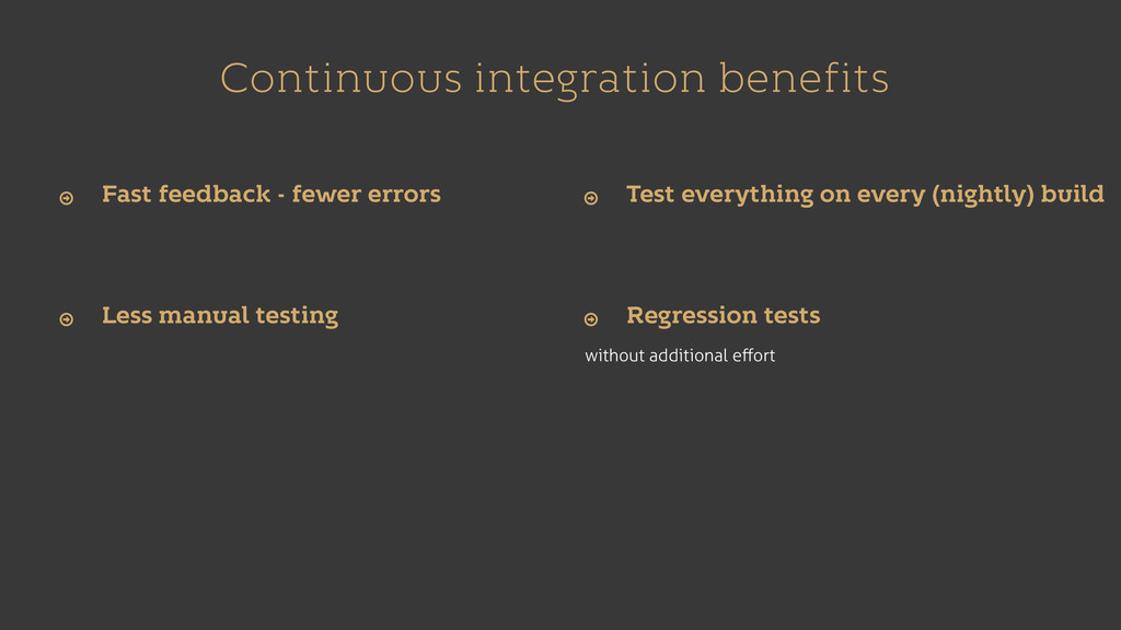 Continuous integration benefits without additio...