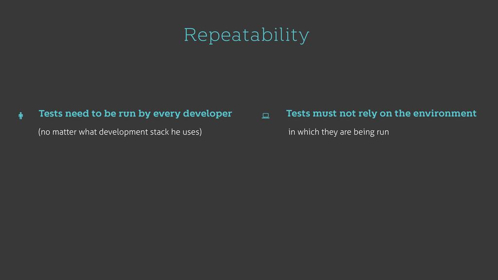 Repeatability (no matter what development stack...