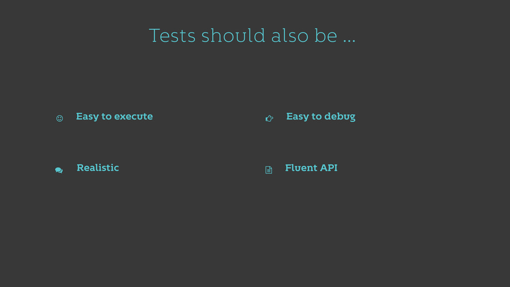 Tests should also be … Easy to execute Easy to ...