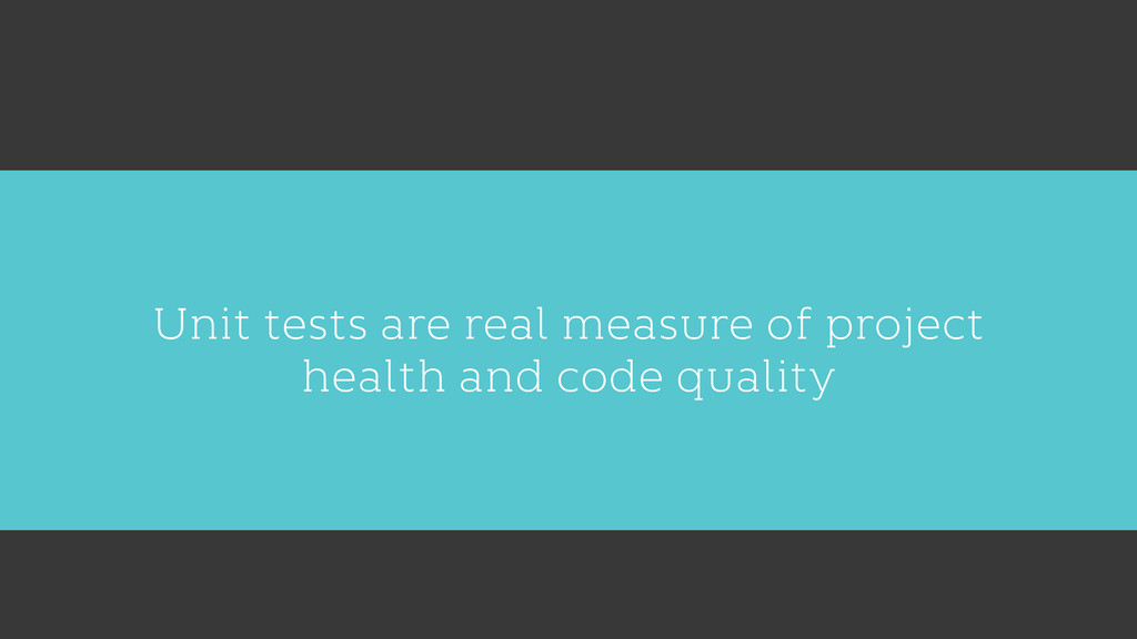 Unit tests are real measure of project health a...