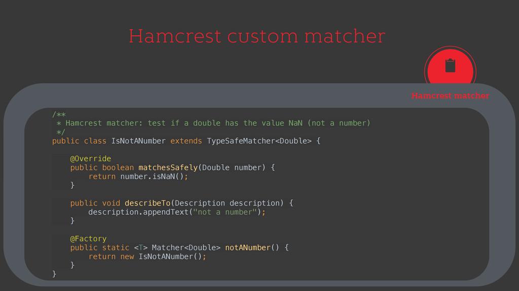 Hamcrest custom matcher Hamcrest matcher /** *...