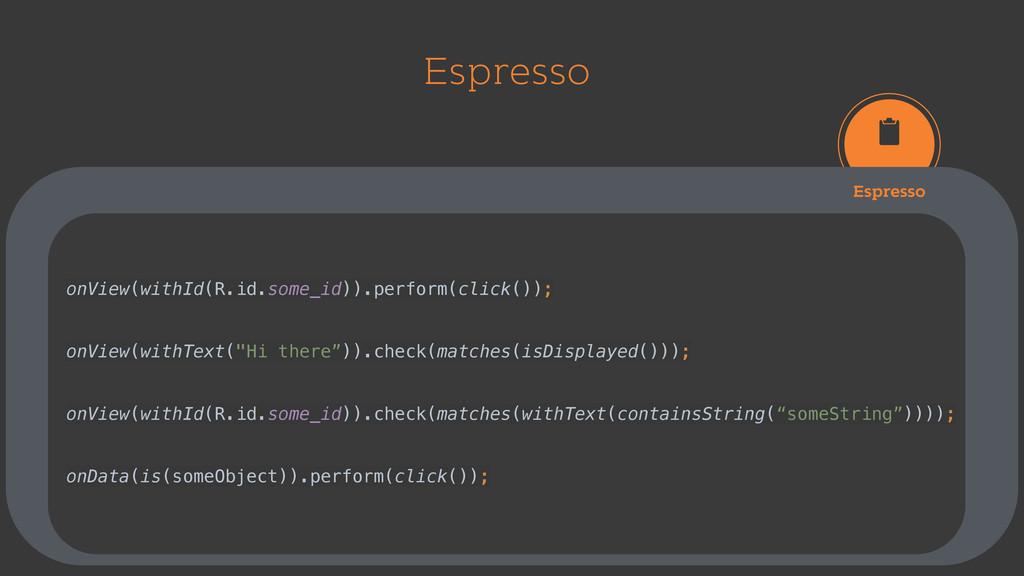 Espresso Espresso onView(withId(R.id.some_id))....