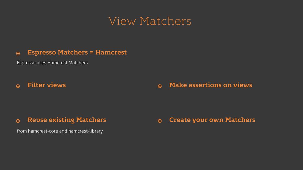 View Matchers Espresso uses Hamcrest Matchers E...