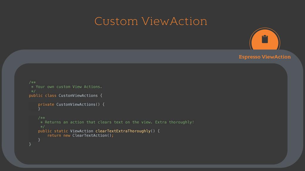 Custom ViewAction Espresso ViewAction /** * Yo...