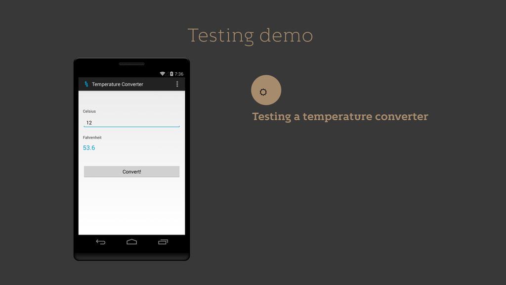 Testing demo Testing a temperature converter ☼