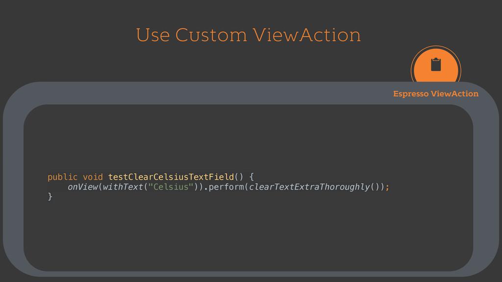 Use Custom ViewAction Espresso ViewAction publi...