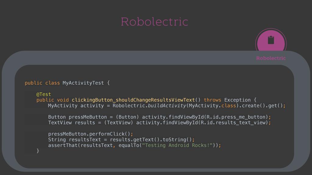 Robolectric Robolectric  public class MyActivi...