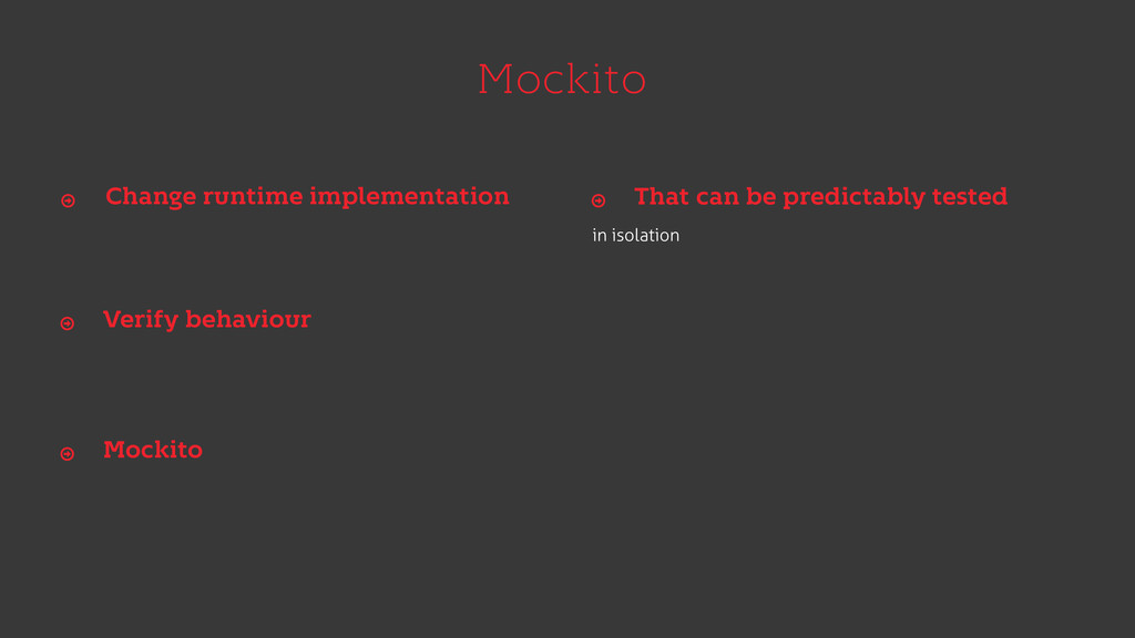 Mockito in isolation Change runtime implementat...