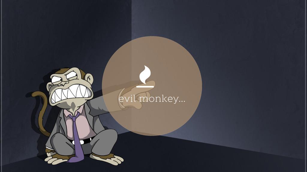 evil monkey…