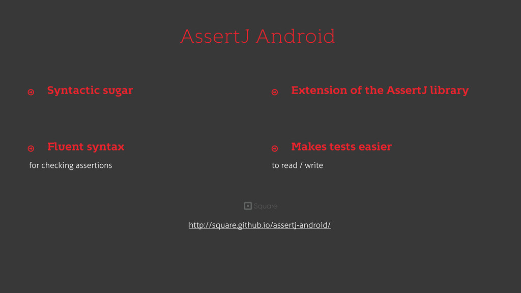 AssertJ Android for checking assertions to read...