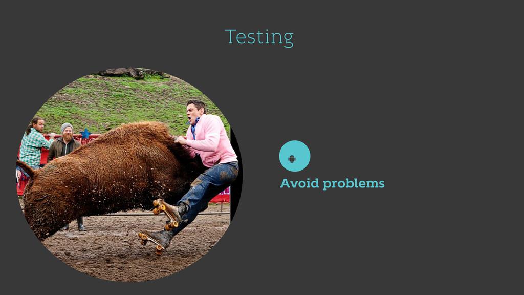 Testing Avoid problems