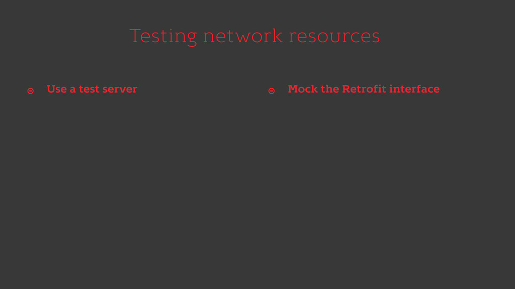 Testing network resources Use a test server Ŷ M...