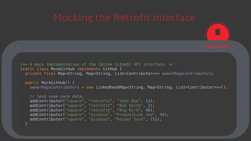 Mocking the Retrofit interface Canned data /** ...