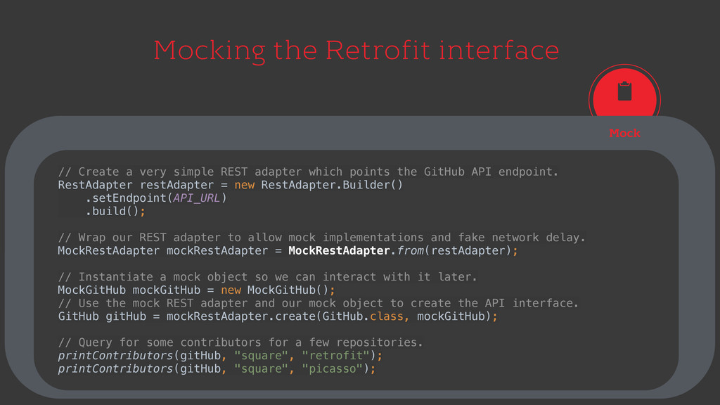 Mocking the Retrofit interface Mock // Create a...