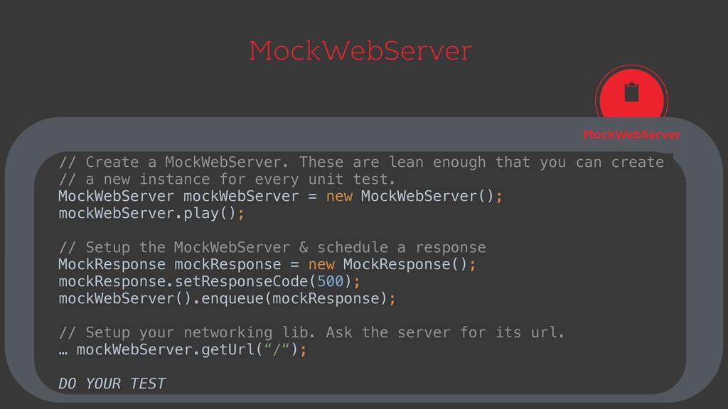 MockWebServer MockWebServer // Create a MockWeb...