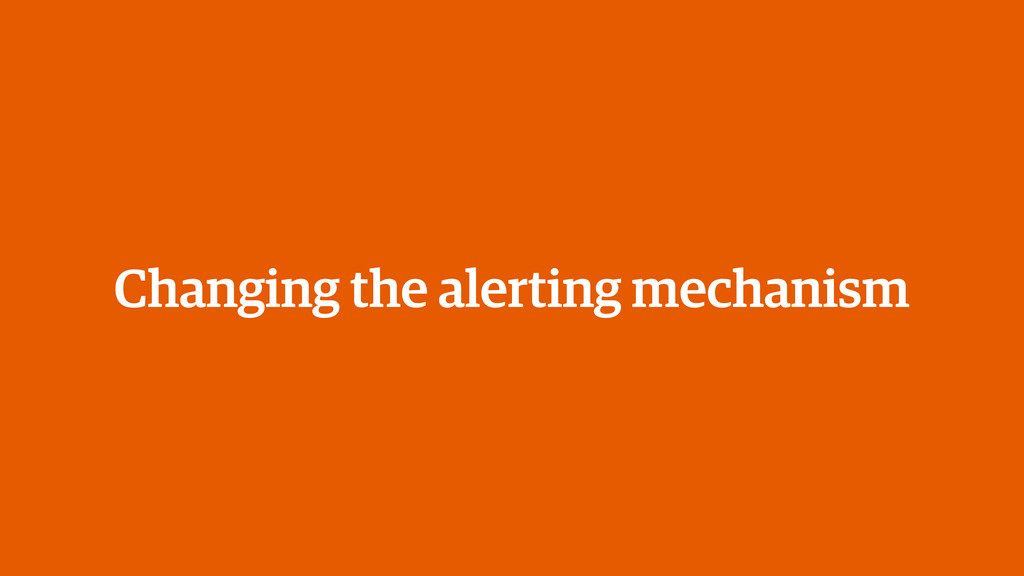 Changing the alerting mechanism