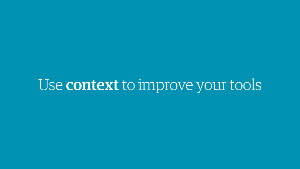 Use context to improve your tools