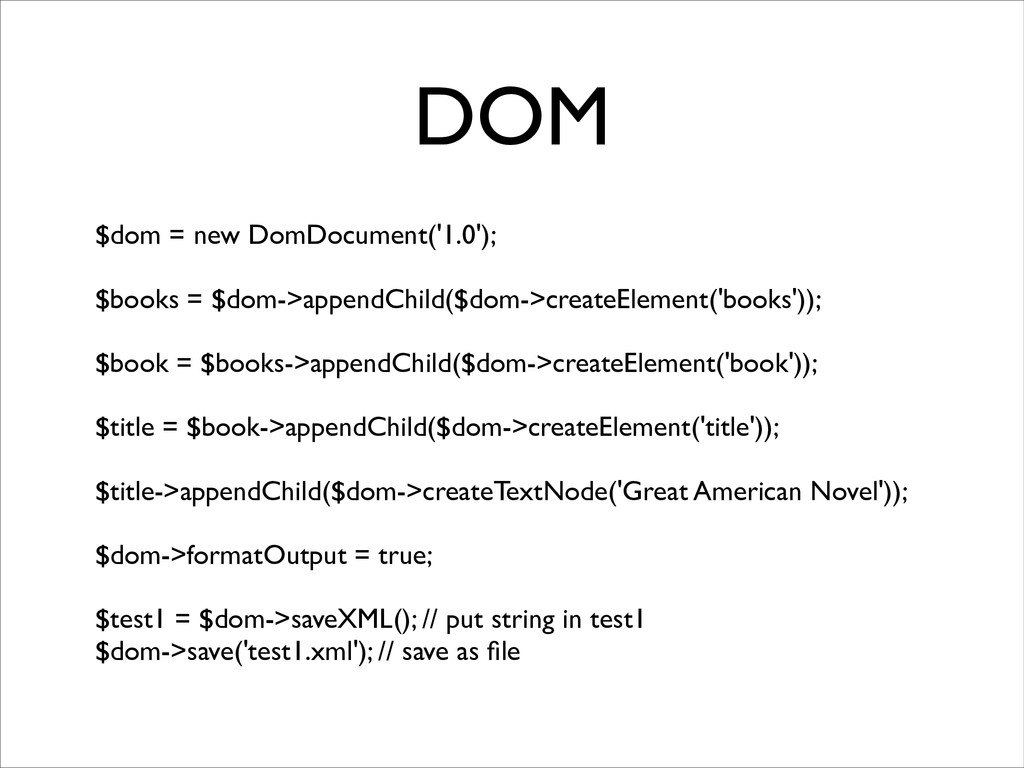 DOM $dom = new DomDocument('1.0'); 	 