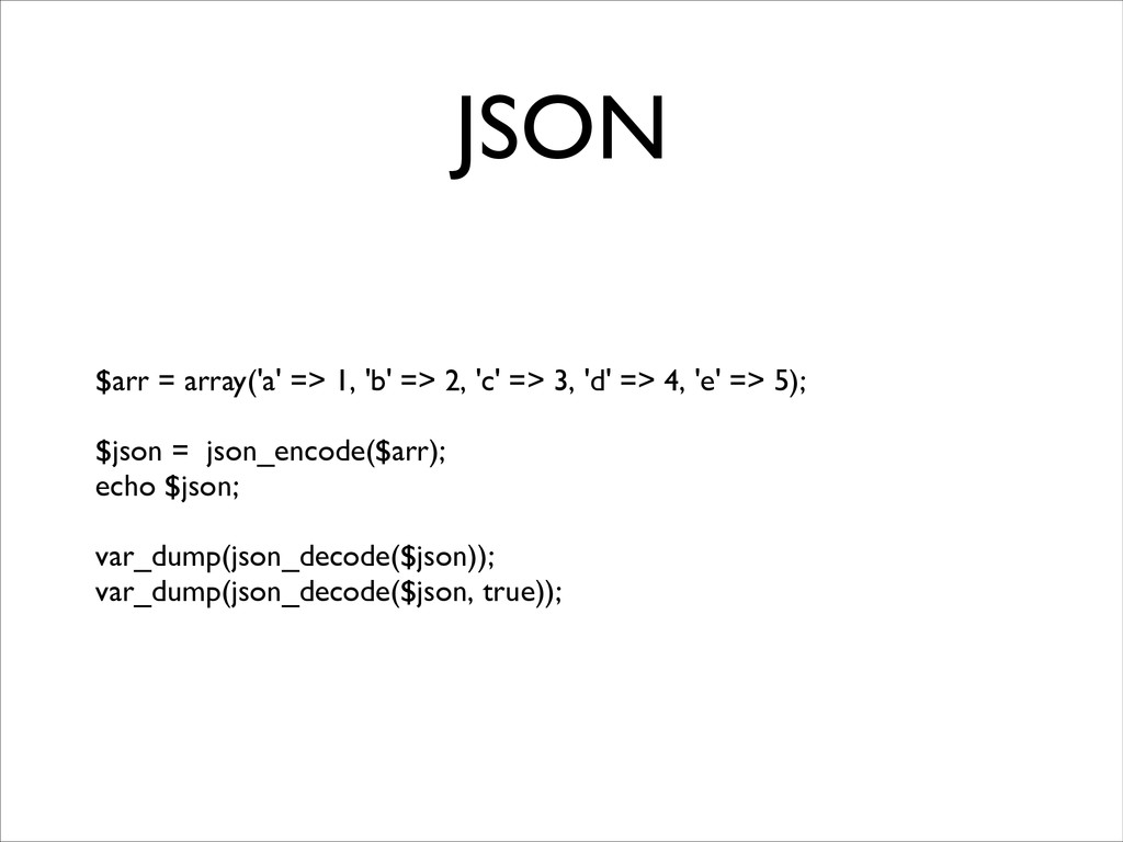 JSON $arr = array('a' => 1, 'b' => 2, 'c' => 3,...