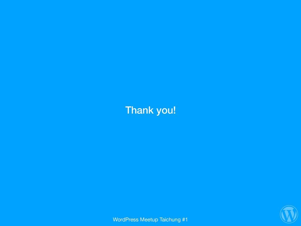 Thank you! WordPress Meetup Taichung #1