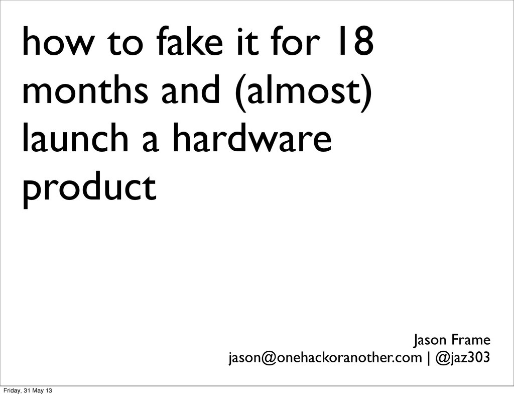 how to fake it for 18 months and (almost) launc...