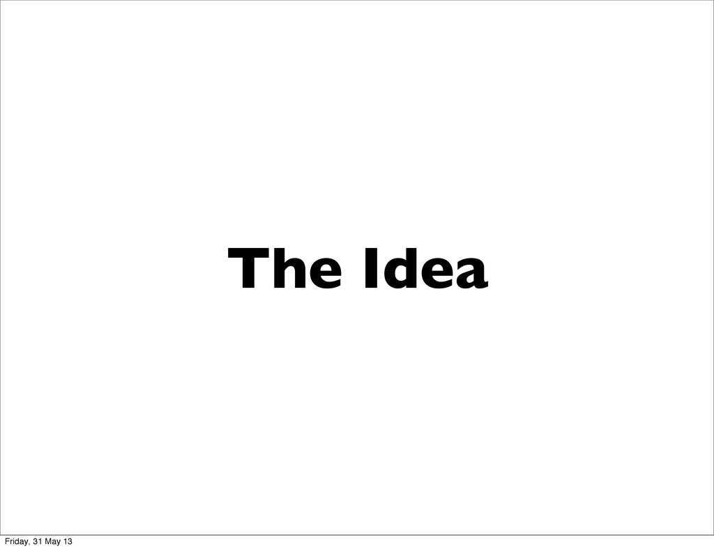 The Idea Friday, 31 May 13