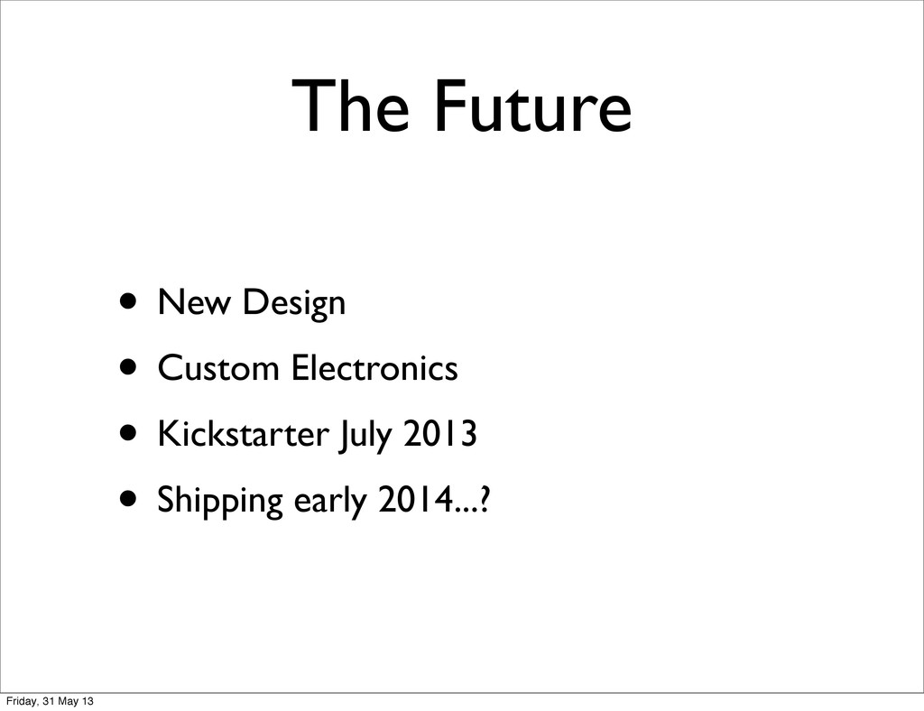 The Future • New Design • Custom Electronics • ...