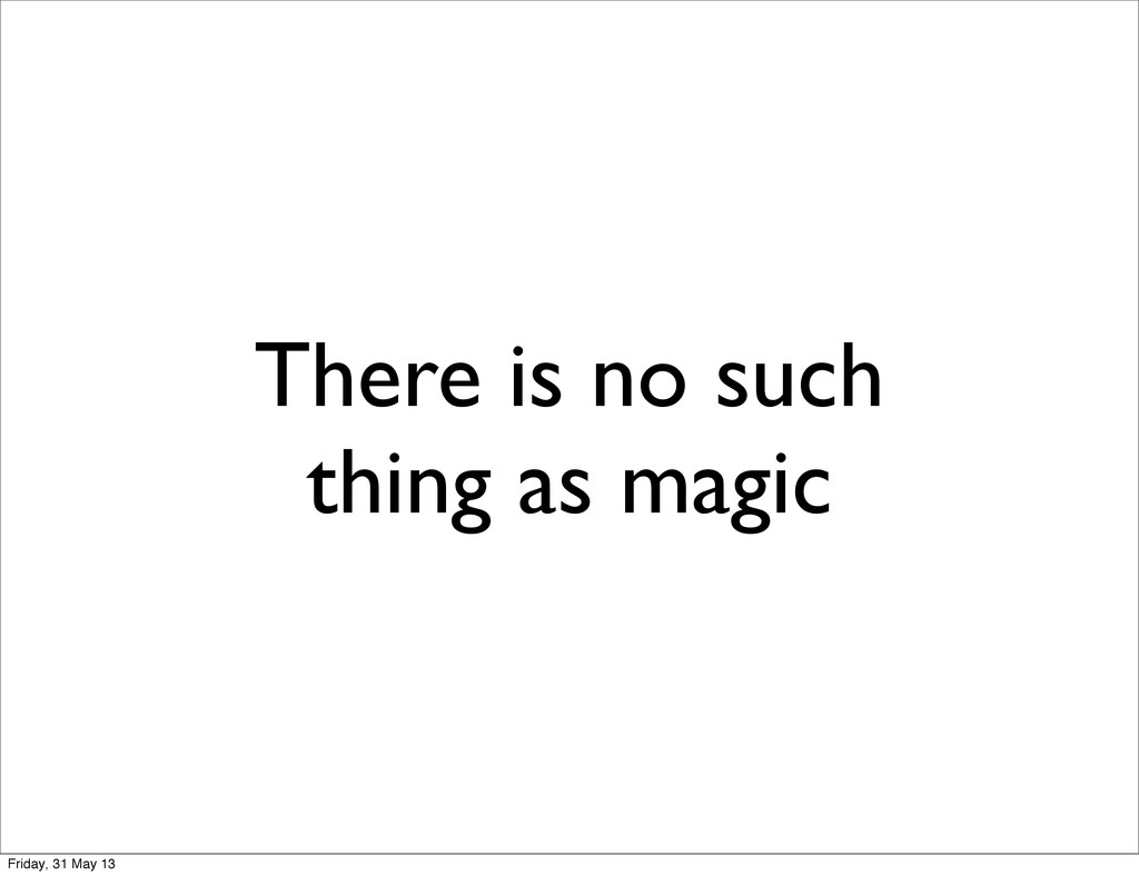 There is no such thing as magic Friday, 31 May ...