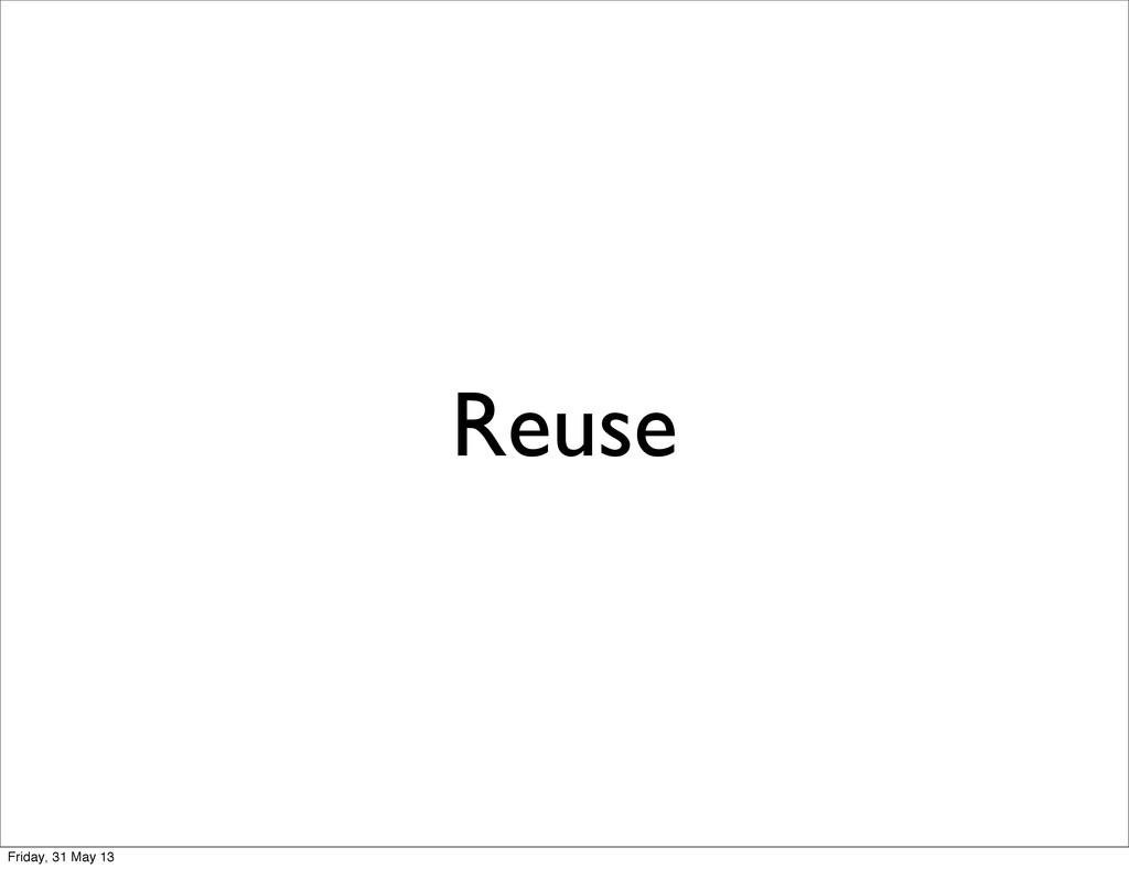 Reuse Friday, 31 May 13