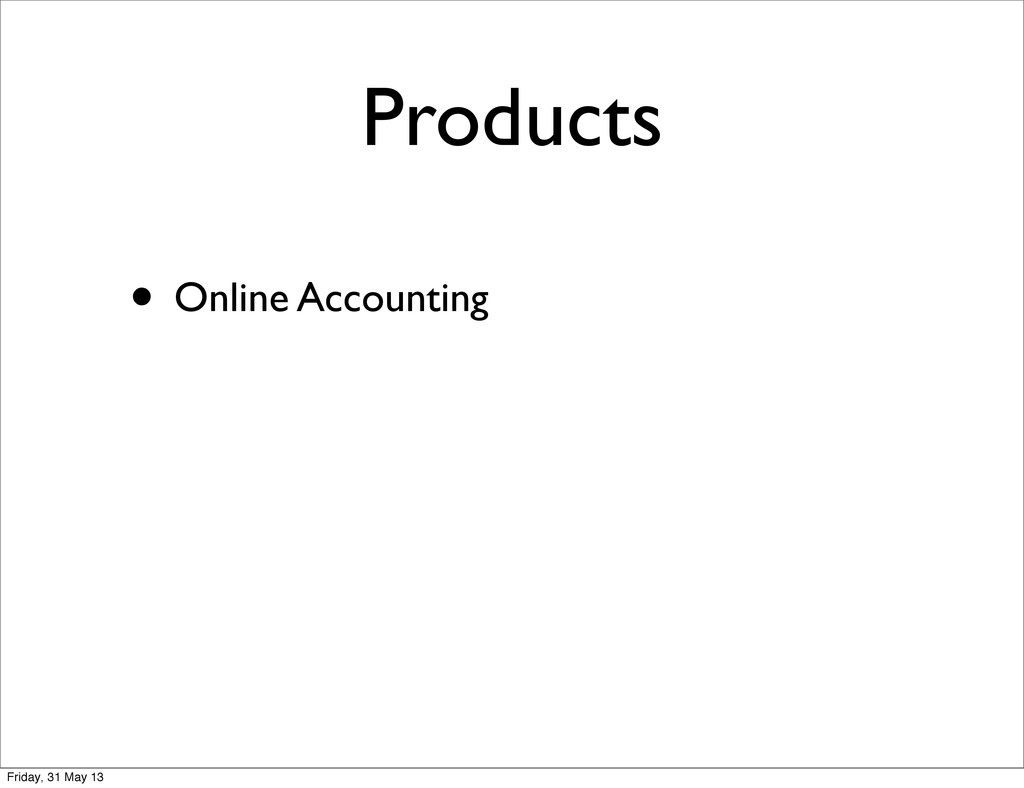 Products • Online Accounting Friday, 31 May 13