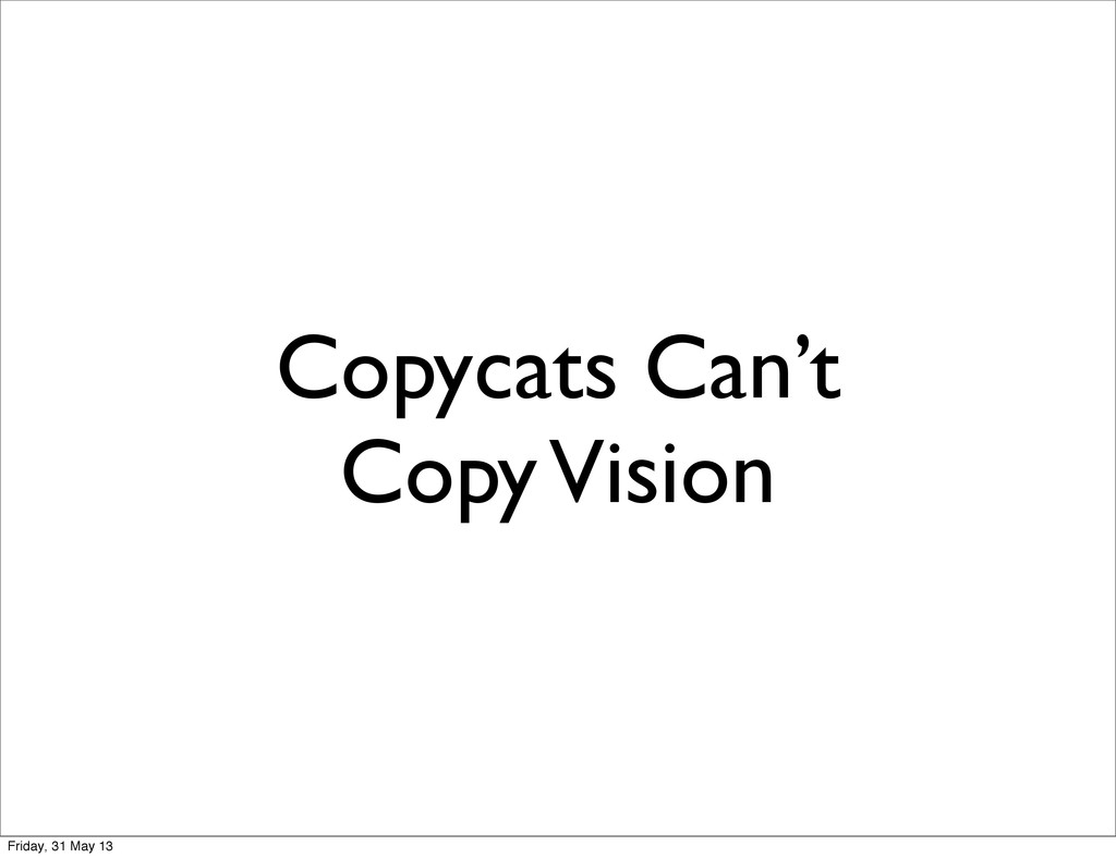 Copycats Can't Copy Vision Friday, 31 May 13