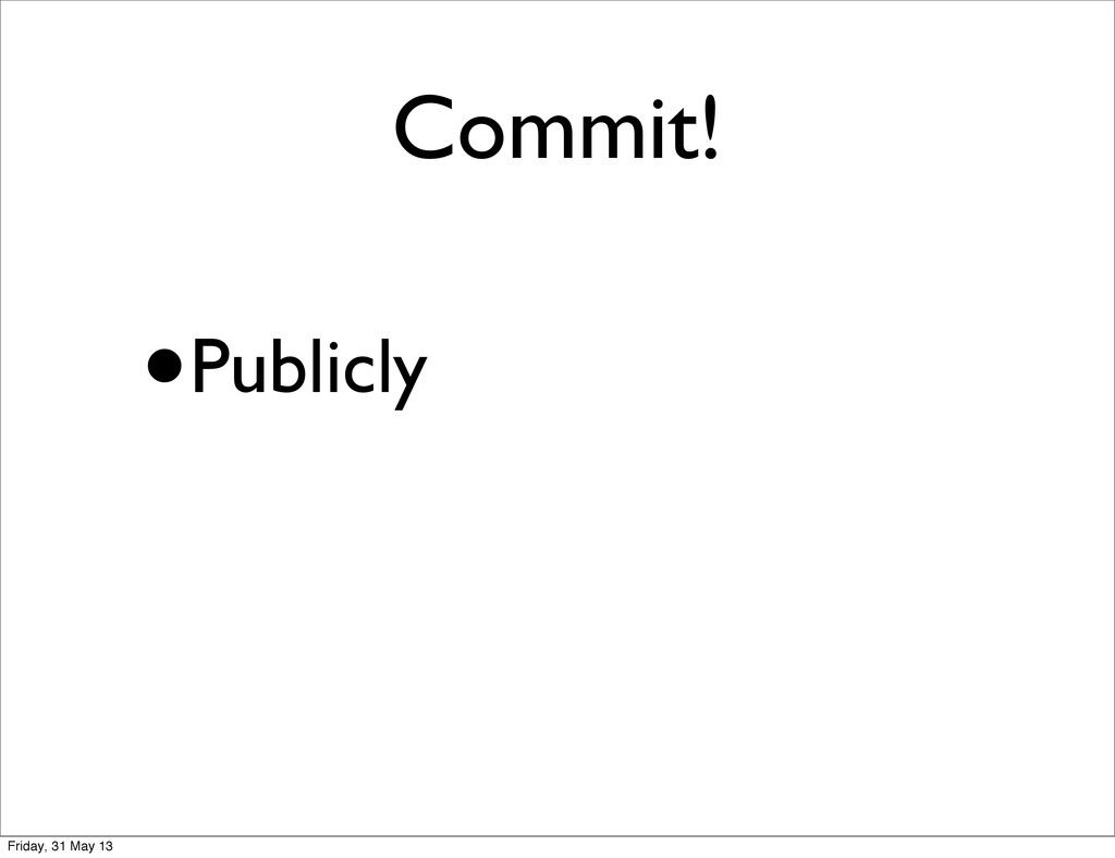 Commit! •Publicly Friday, 31 May 13
