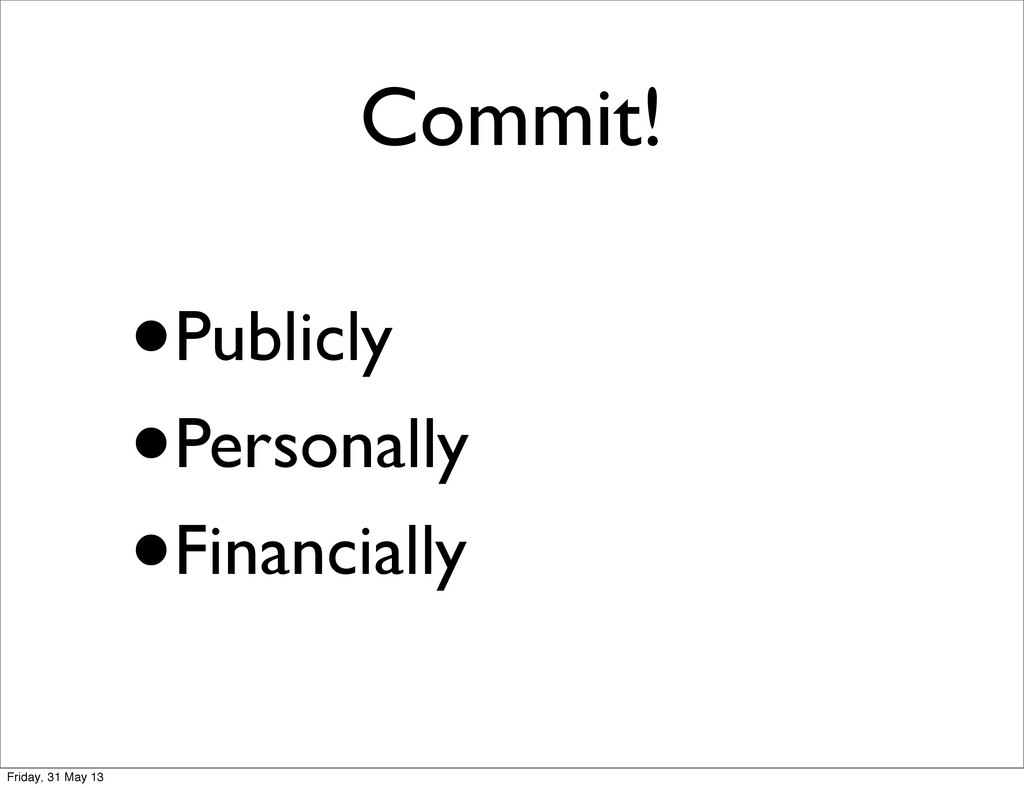 Commit! •Publicly •Personally •Financially Frid...