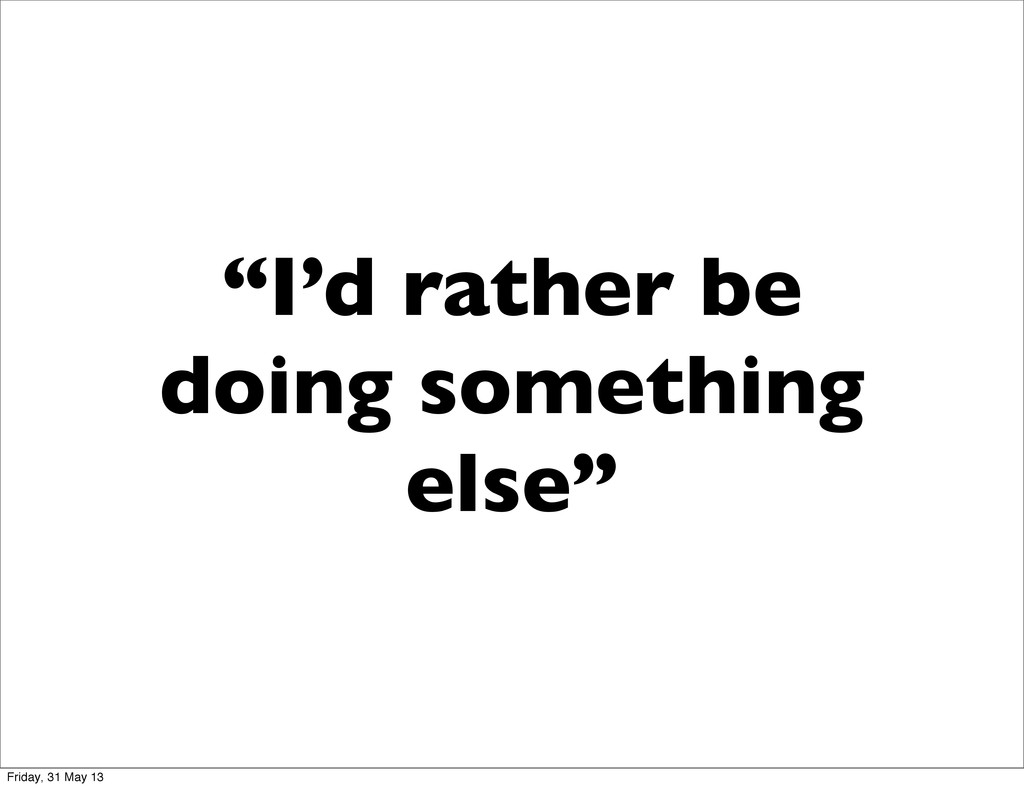 """I'd rather be doing something else"" Friday, 31..."