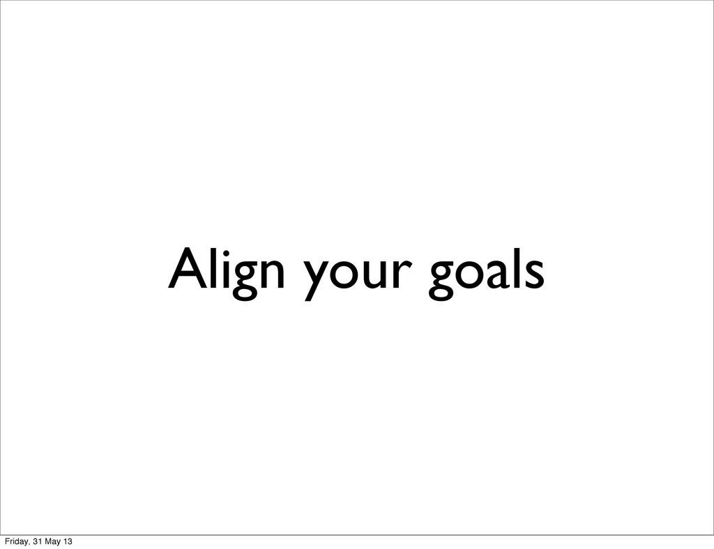 Align your goals Friday, 31 May 13