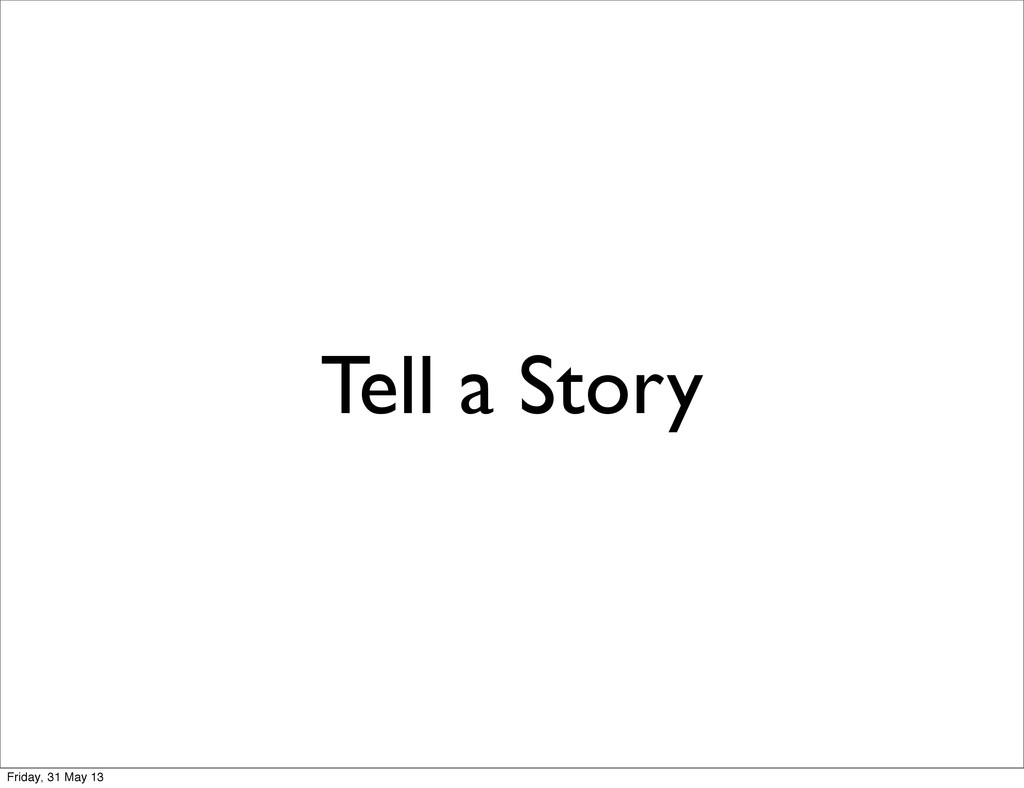 Tell a Story Friday, 31 May 13