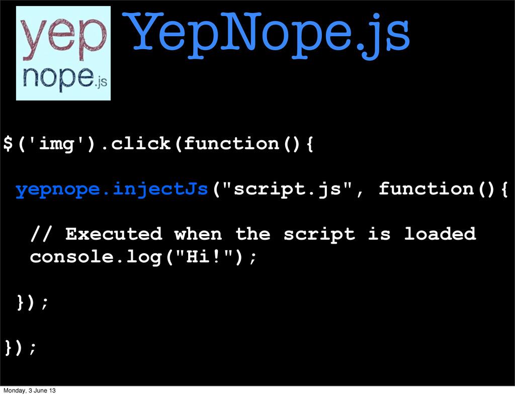 "$('img').click(function(){ yepnope.injectJs(""sc..."