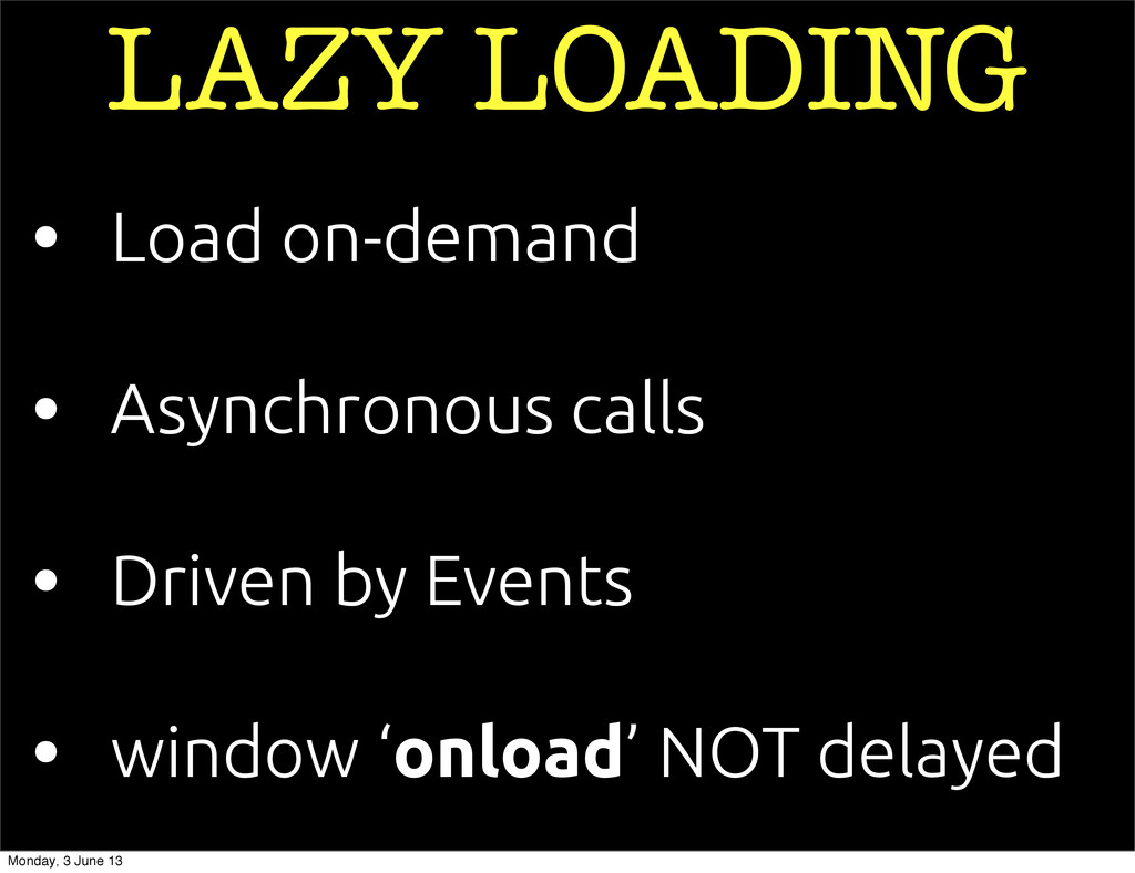 • Asynchronous calls • Load on-demand LAZY LOAD...