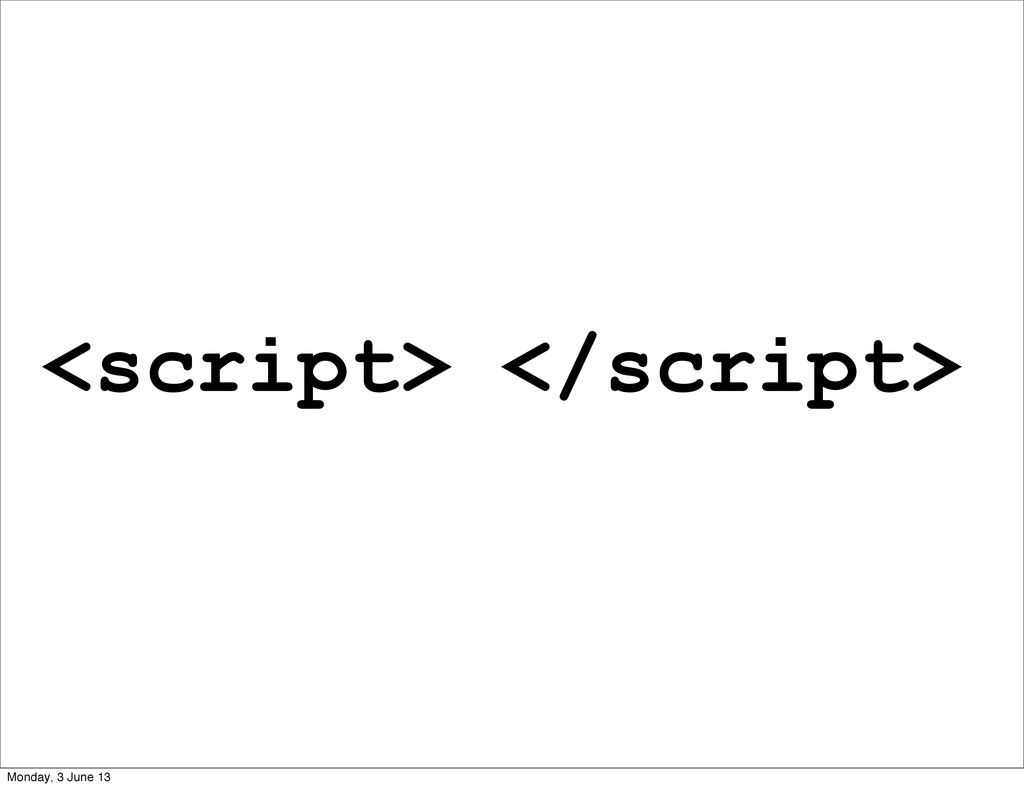 <script> </script> Monday, 3 June 13