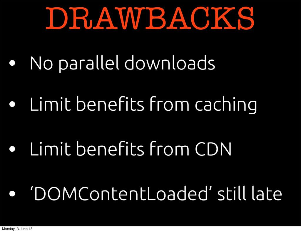 DRAWBACKS • No parallel downloads • Limit bene!...