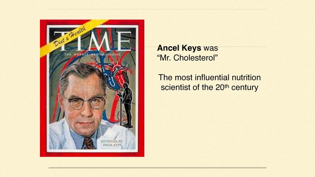 "Ancel Keys was ""Mr. Cholesterol"" The most influ..."