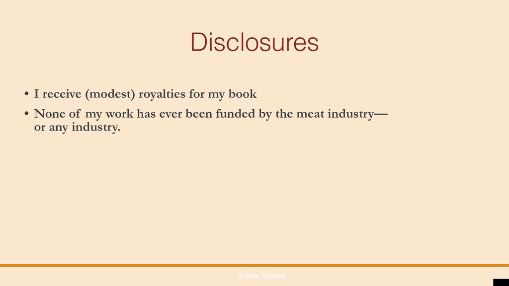 © Nina Teicholz ` Disclosures • I receive (mode...