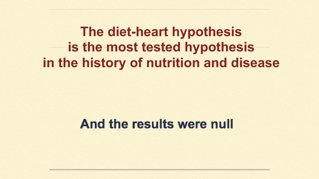 The diet-heart hypothesis is the most tested hy...