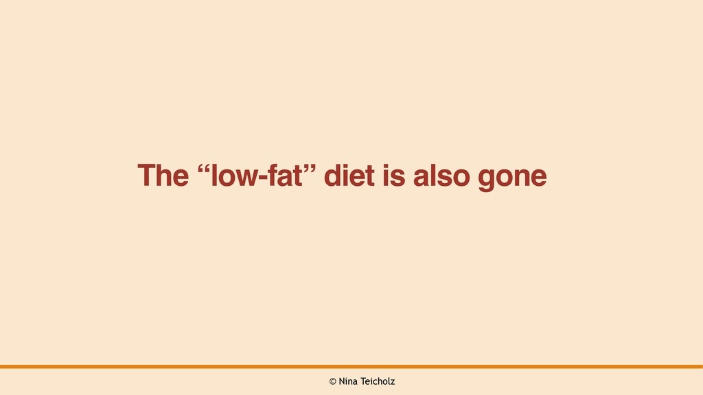 """© Nina Teicholz The """"low-fat"""" diet is also gone"""