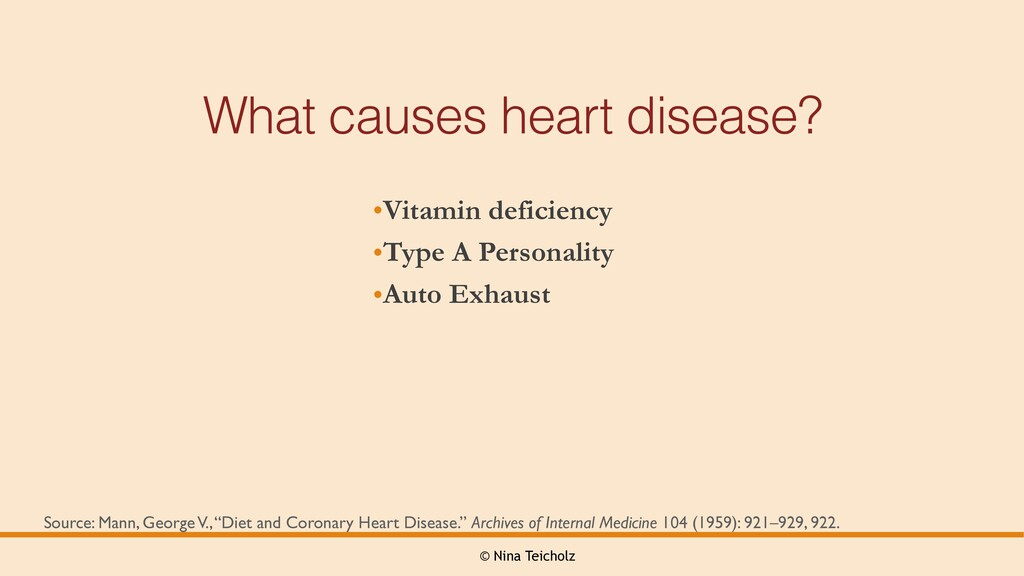 © Nina Teicholz What causes heart disease? •Vit...