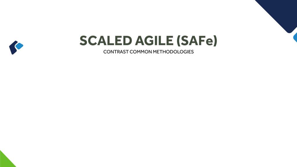 SCALED AGILE (SAFe) CONTRAST COMMON METHODOLOGI...