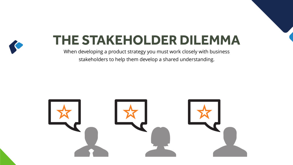THE STAKEHOLDER DILEMMA When developing a produ...