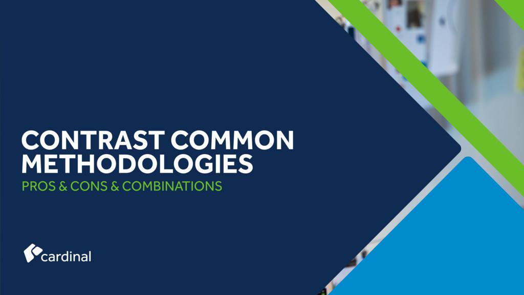 PROS & CONS & COMBINATIONS CONTRAST COMMON METH...